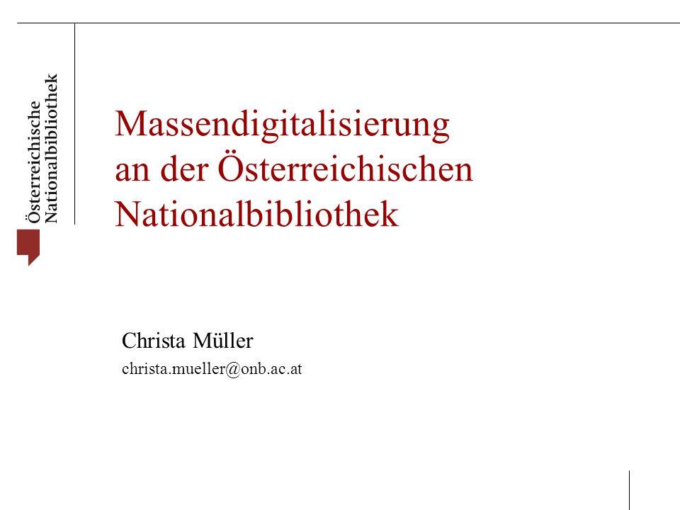 Massendigitalisierung an der Österreichischen Nationalbibliothek Christa Müller christa.mueller@onb.ac.at