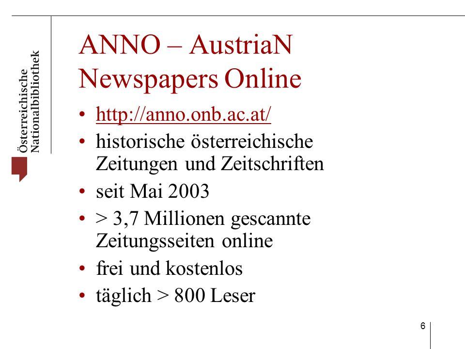 6 ANNO – AustriaN Newspapers Online http://anno.onb.ac.at/ historische österreichische Zeitungen und Zeitschriften seit Mai 2003 > 3,7 Millionen gescannte Zeitungsseiten online frei und kostenlos täglich > 800 Leser