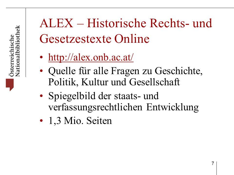 7 ALEX – Historische Rechts- und Gesetzestexte Online http://alex.onb.ac.at/ Quelle für alle Fragen zu Geschichte, Politik, Kultur und Gesellschaft Spiegelbild der staats- und verfassungsrechtlichen Entwicklung 1,3 Mio.