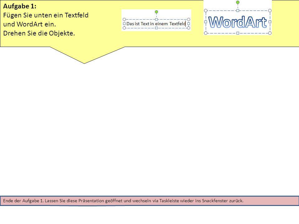 Aufgabe 1: Fügen Sie unten ein Textfeld und WordArt ein. Drehen Sie die Objekte. Ende der Aufgabe 1. Lassen Sie diese Präsentation geöffnet und wechse