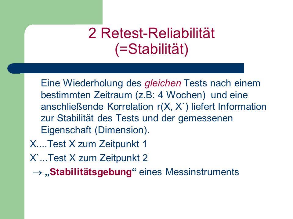 2 Retest-Reliabilität (=Stabilität) Eine Wiederholung des gleichen Tests nach einem bestimmten Zeitraum (z.B: 4 Wochen) und eine anschließende Korrela