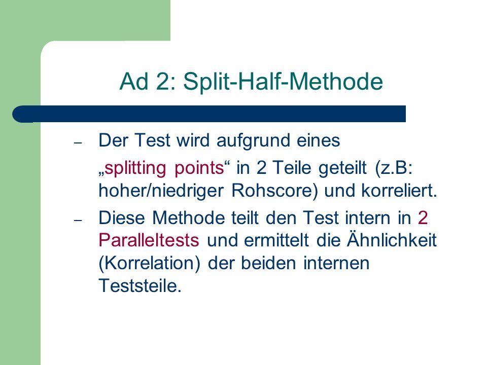 """Ad 2: Split-Half-Methode – Der Test wird aufgrund eines """"splitting points"""" in 2 Teile geteilt (z.B: hoher/niedriger Rohscore) und korreliert. – Diese"""