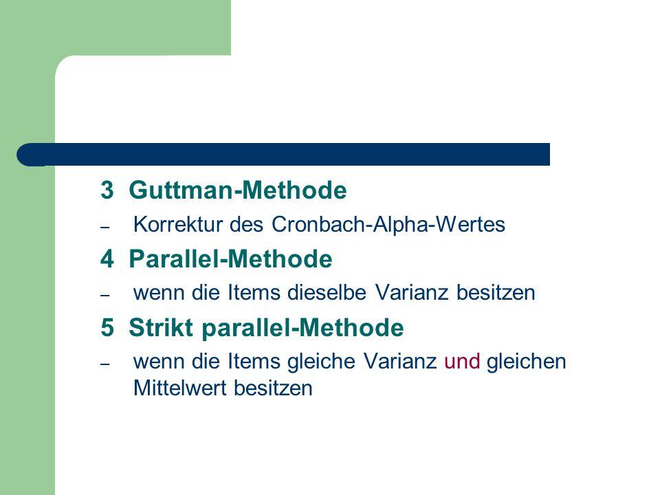 3 Guttman-Methode – Korrektur des Cronbach-Alpha-Wertes 4 Parallel-Methode – wenn die Items dieselbe Varianz besitzen 5 Strikt parallel-Methode – wenn