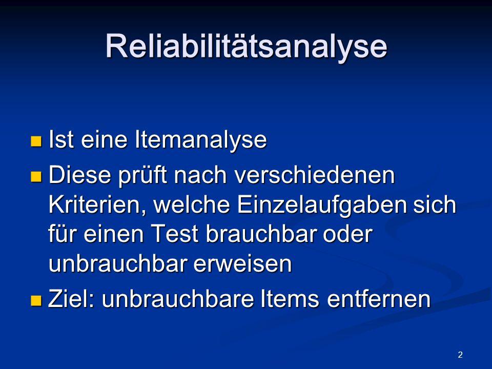 2 Ist eine Itemanalyse Ist eine Itemanalyse Diese prüft nach verschiedenen Kriterien, welche Einzelaufgaben sich für einen Test brauchbar oder unbrauchbar erweisen Diese prüft nach verschiedenen Kriterien, welche Einzelaufgaben sich für einen Test brauchbar oder unbrauchbar erweisen Ziel: unbrauchbare Items entfernen Ziel: unbrauchbare Items entfernen Reliabilitätsanalyse