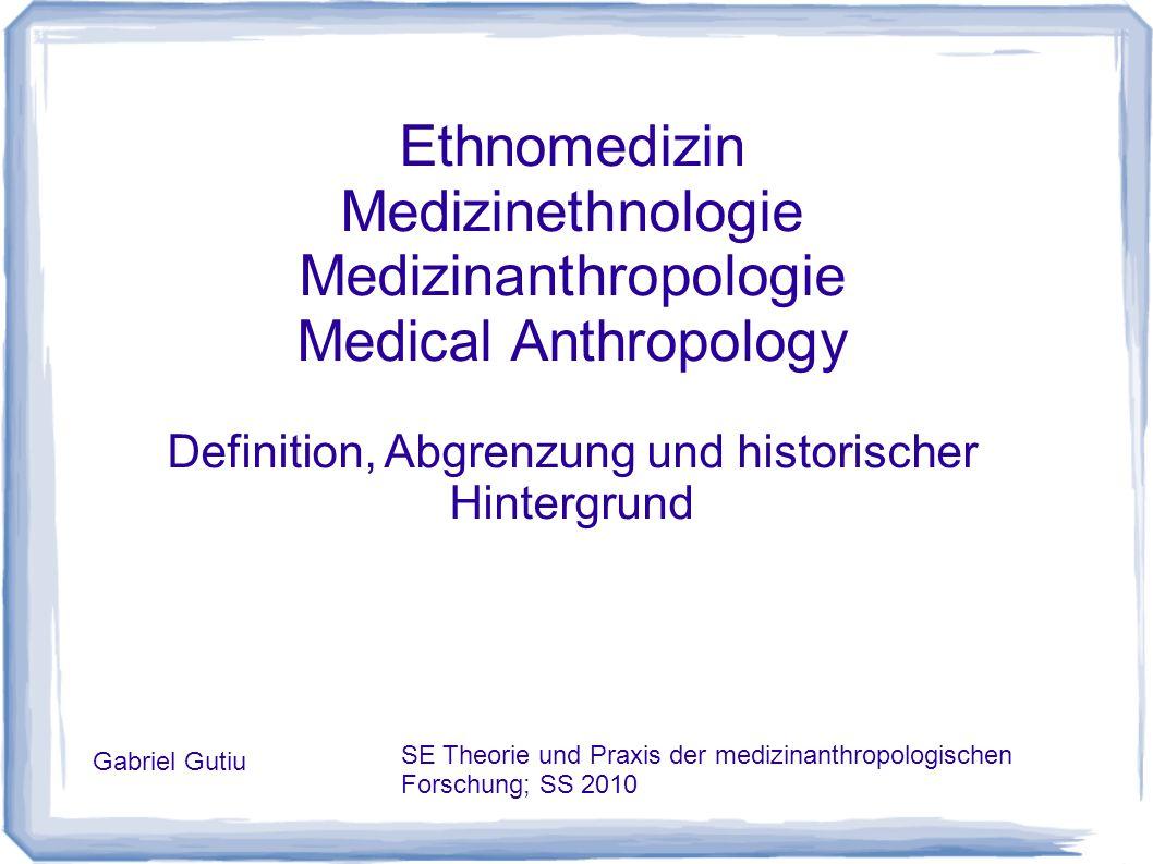 Ethnomedizin Medizinethnologie Medizinanthropologie Medical Anthropology Definition, Abgrenzung und historischer Hintergrund Gabriel Gutiu SE Theorie