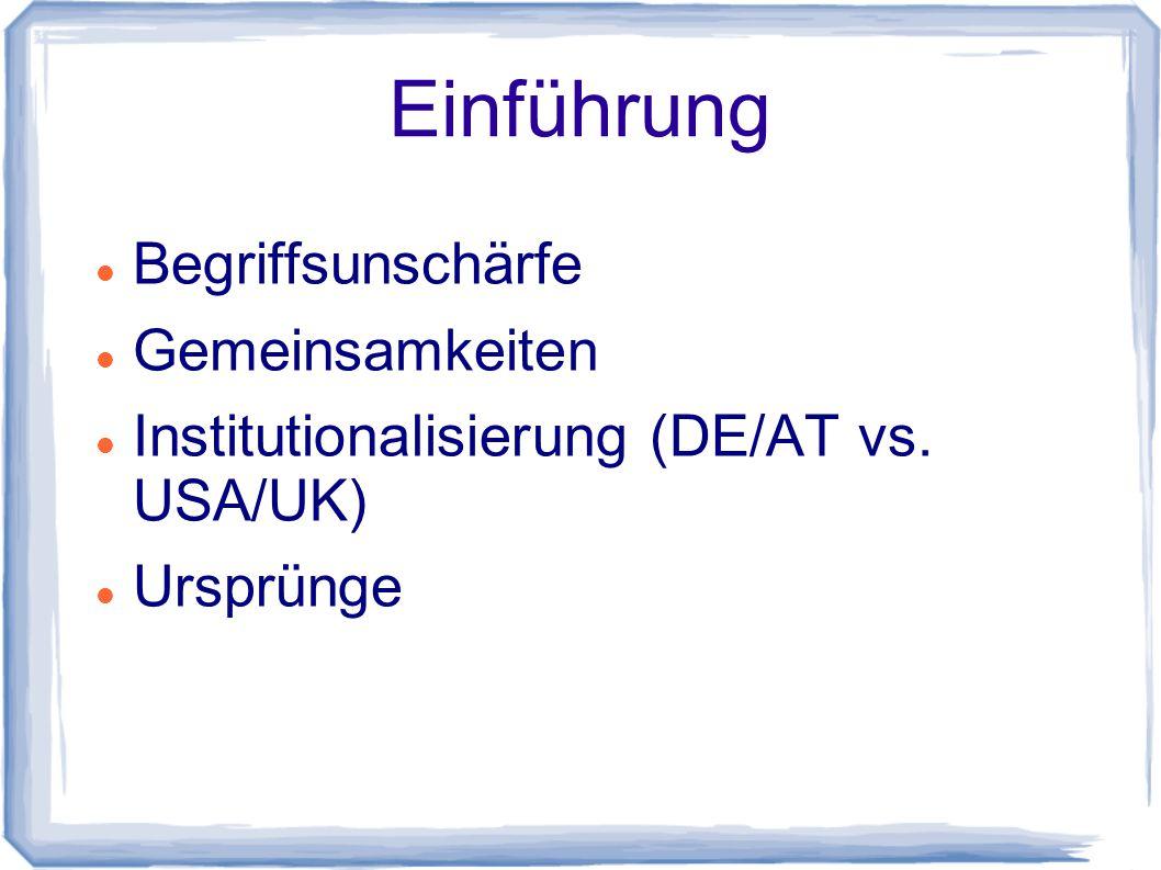 Einführung Begriffsunschärfe Gemeinsamkeiten Institutionalisierung (DE/AT vs. USA/UK) Ursprünge