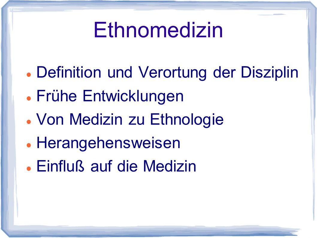 Ethnomedizin Definition und Verortung der Disziplin Frühe Entwicklungen Von Medizin zu Ethnologie Herangehensweisen Einfluß auf die Medizin