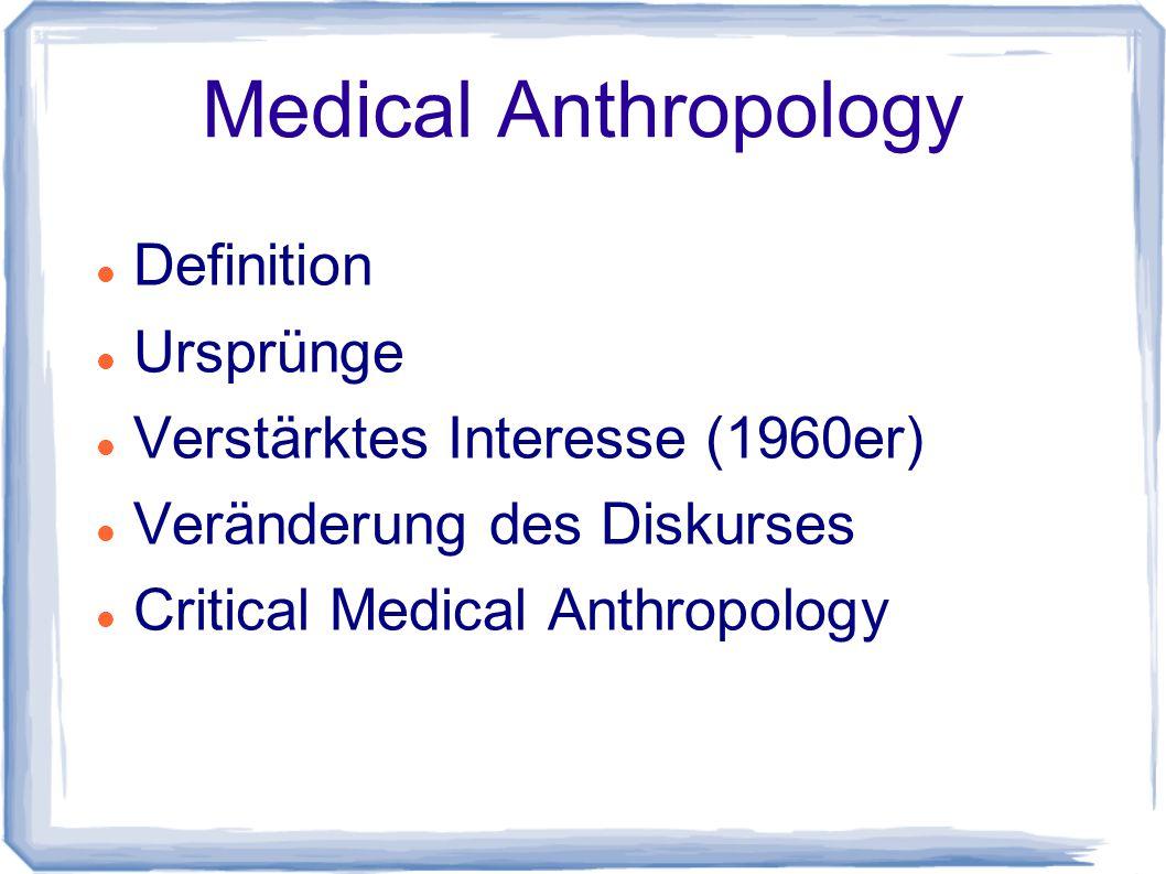 Medical Anthropology Definition Ursprünge Verstärktes Interesse (1960er) Veränderung des Diskurses Critical Medical Anthropology