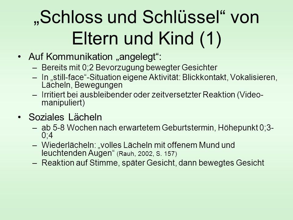 """""""Schloss und Schlüssel"""" von Eltern und Kind (1) Auf Kommunikation """"angelegt"""": –Bereits mit 0;2 Bevorzugung bewegter Gesichter –In """"still-face""""-Situati"""