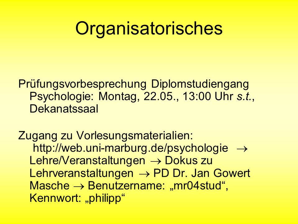 Organisatorisches Prüfungsvorbesprechung Diplomstudiengang Psychologie: Montag, 22.05., 13:00 Uhr s.t., Dekanatssaal Zugang zu Vorlesungsmaterialien: