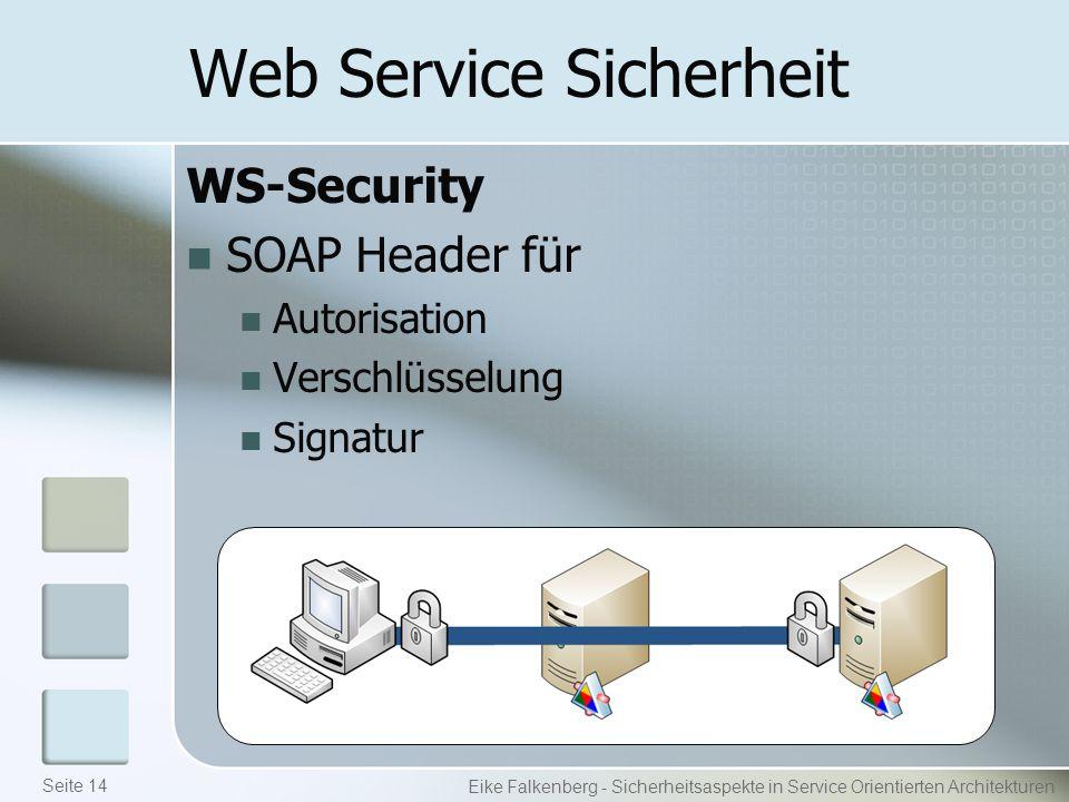 Web Service Sicherheit WS-Security SOAP Header für Autorisation Verschlüsselung Signatur Eike Falkenberg - Sicherheitsaspekte in Service Orientierten Architekturen Seite 14
