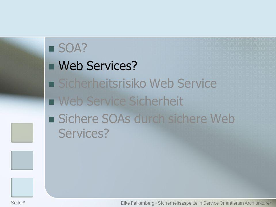 Web Service Sicherheit WS-Security Verschlüsselung Verhindert unerlaubten Zugriff auf Informationen XML Encryption Eike Falkenberg - Sicherheitsaspekte in Service Orientierten Architekturen Seite 19