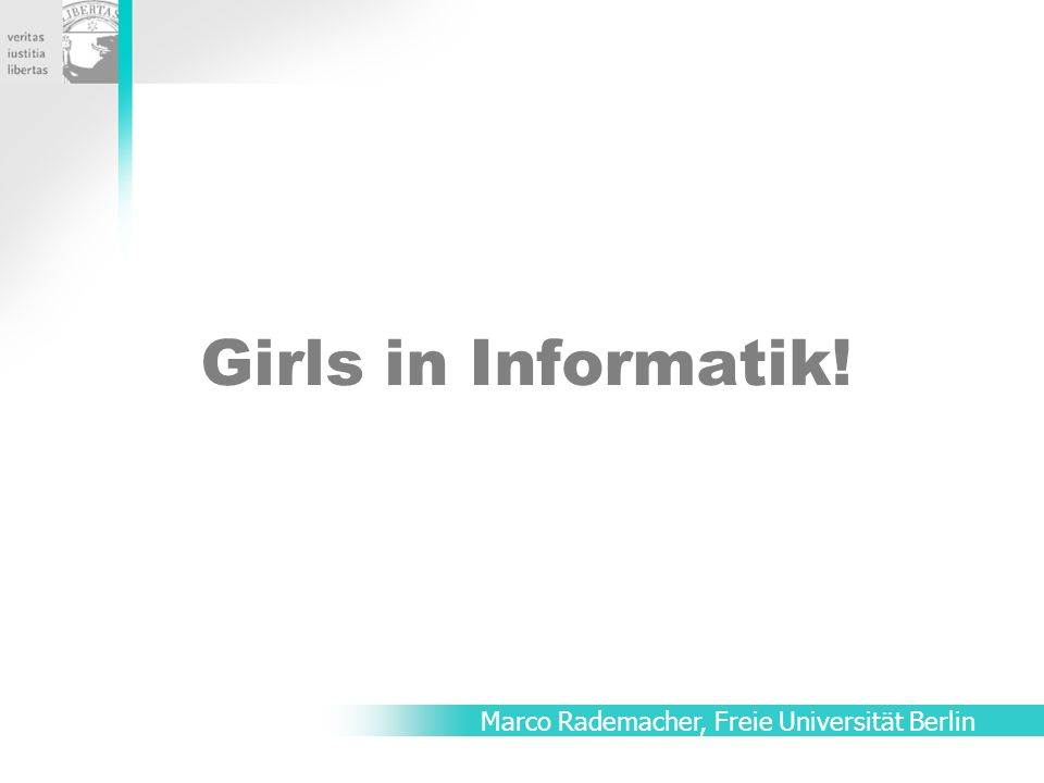 Girls in Informatik! Marco Rademacher, Freie Universität Berlin