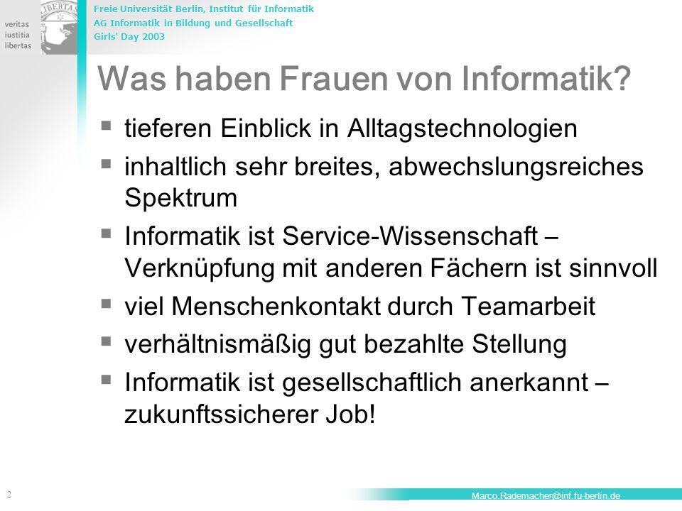Freie Universität Berlin, Institut für Informatik AG Informatik in Bildung und Gesellschaft Girls' Day 2003 2 Marco.Rademacher@inf.fu-berlin.de Was ha