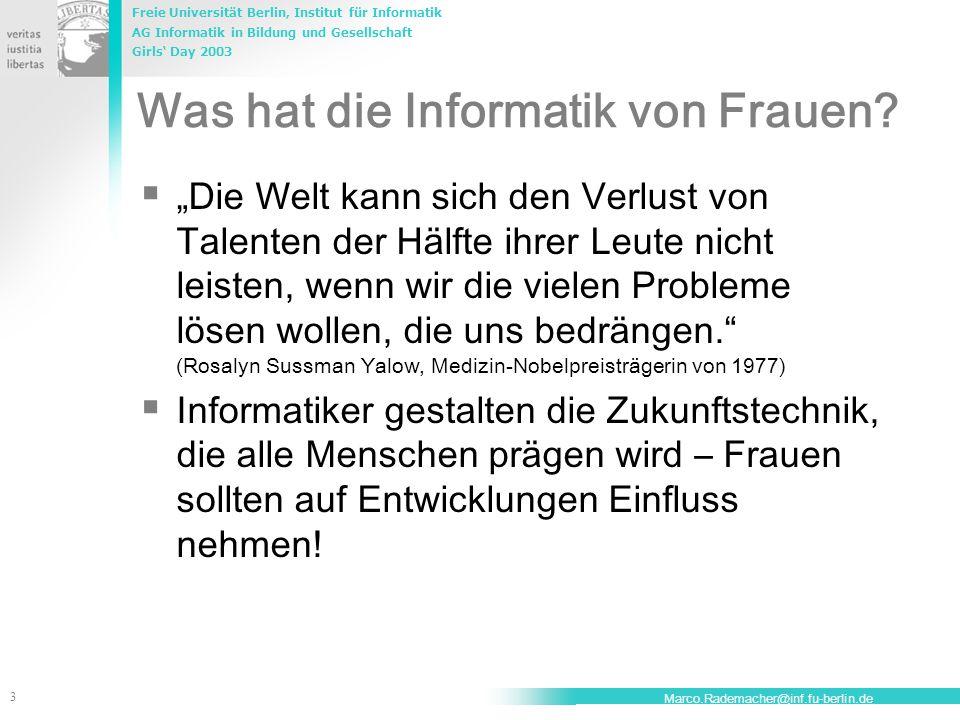 Freie Universität Berlin, Institut für Informatik AG Informatik in Bildung und Gesellschaft Girls' Day 2003 3 Marco.Rademacher@inf.fu-berlin.de Was ha