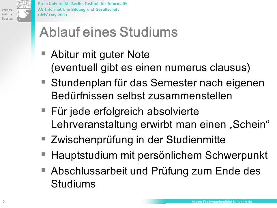 Freie Universität Berlin, Institut für Informatik AG Informatik in Bildung und Gesellschaft Girls' Day 2003 5 Marco.Rademacher@inf.fu-berlin.de Ablauf