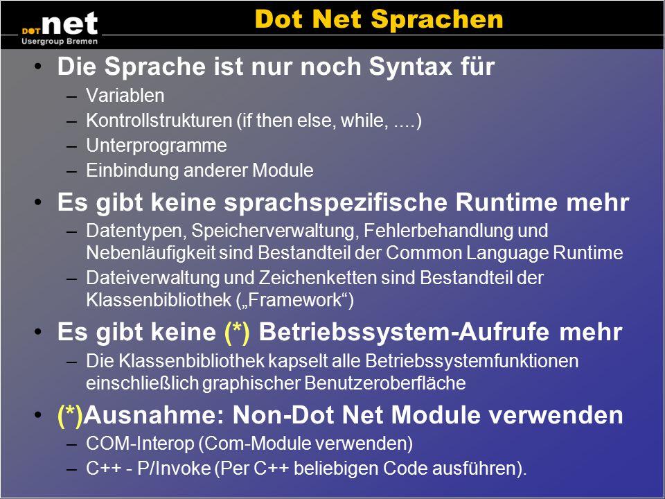 Common Language Runtime (CLR) Die CLR ist das Ausführungsmodul von Dot Net. Zu seinen Aufgaben gehören u.a. Interpreter –Konvertierung von Zwischenspr