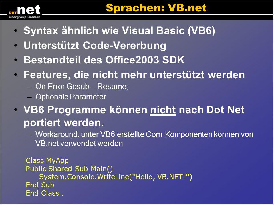 Dot Net Sprachen Die Sprache ist nur noch Syntax für –Variablen –Kontrollstrukturen (if then else, while,....) –Unterprogramme –Einbindung anderer Mod