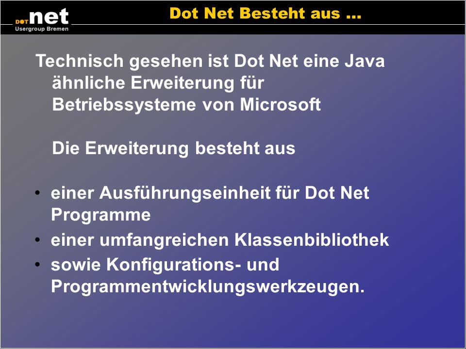 Wo kann man Dot Net begegnen? Internetbrowser (asp.net) Handy-Browser (WAP, IMODE,...) Windowsprogramme (ab Windows 98) PDA-Programme (PocketPC2002, W