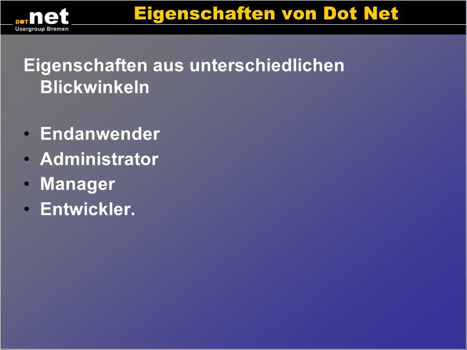 Dot Net Besteht aus... einer Ausführungseinheit für Dot Net Programme einer umfangreichen Klassenbibliothek sowie Konfigurations- und Programmentwickl