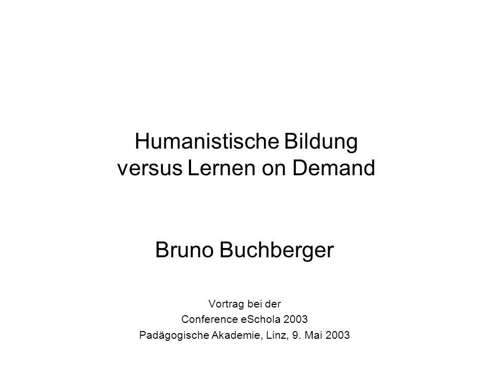 Humanistische Bildung versus Lernen on Demand Bruno Buchberger Vortrag bei der Conference eSchola 2003 Padägogische Akademie, Linz, 9.