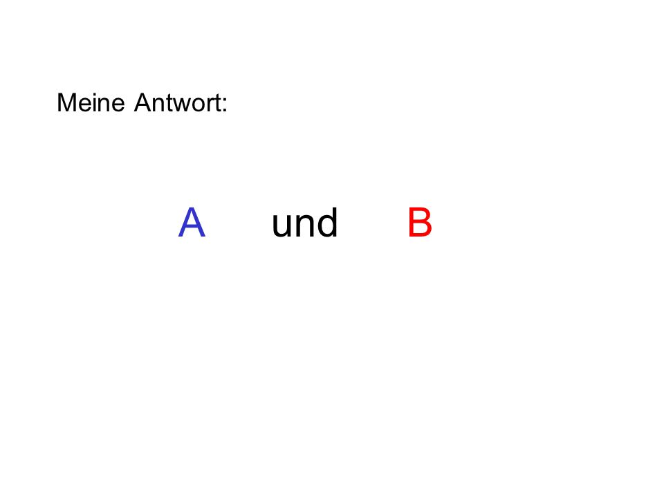Meine Antwort: A und B