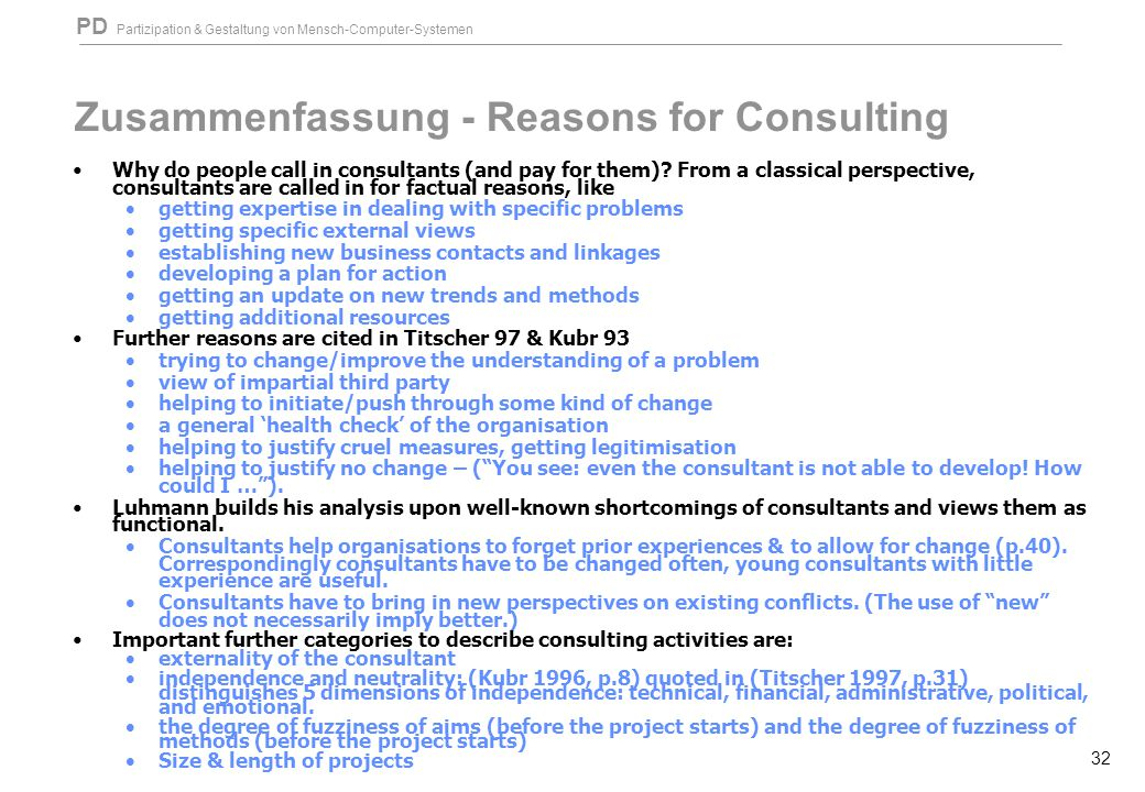 PD Partizipation & Gestaltung von Mensch-Computer-Systemen 32 Zusammenfassung - Reasons for Consulting Why do people call in consultants (and pay for them).