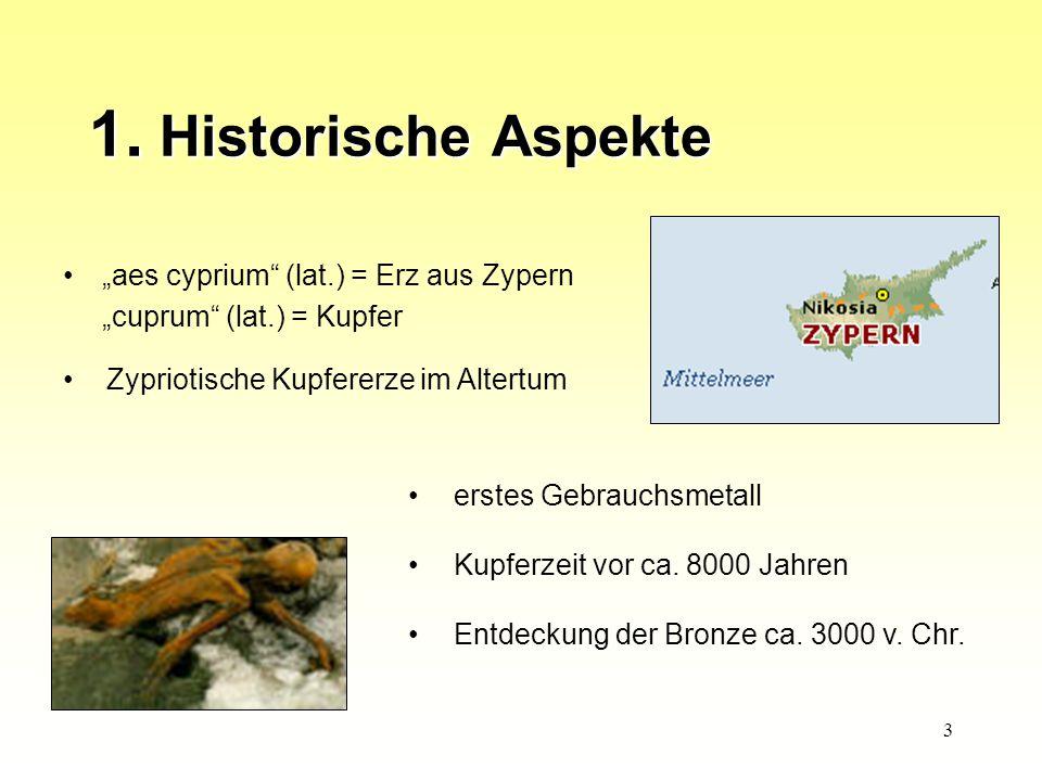 """3 1. Historische Aspekte """"aes cyprium"""" (lat.) = Erz aus Zypern """"cuprum"""" (lat.) = Kupfer Zypriotische Kupfererze im Altertum erstes Gebrauchsmetall Kup"""
