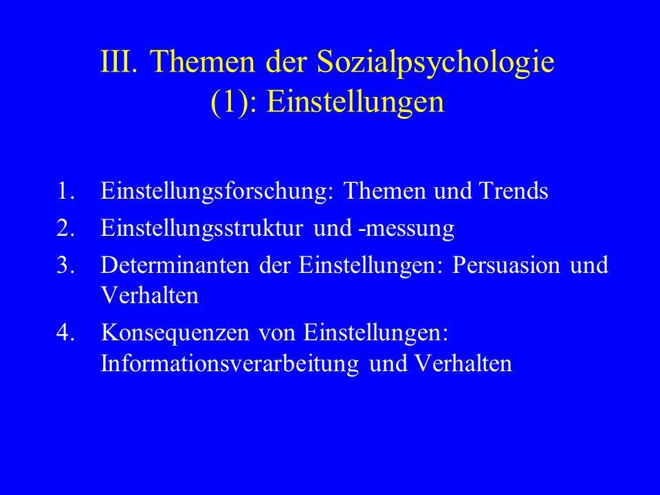 III. Themen der Sozialpsychologie (1): Einstellungen 1.Einstellungsforschung: Themen und Trends 2.Einstellungsstruktur und -messung 3.Determinanten de