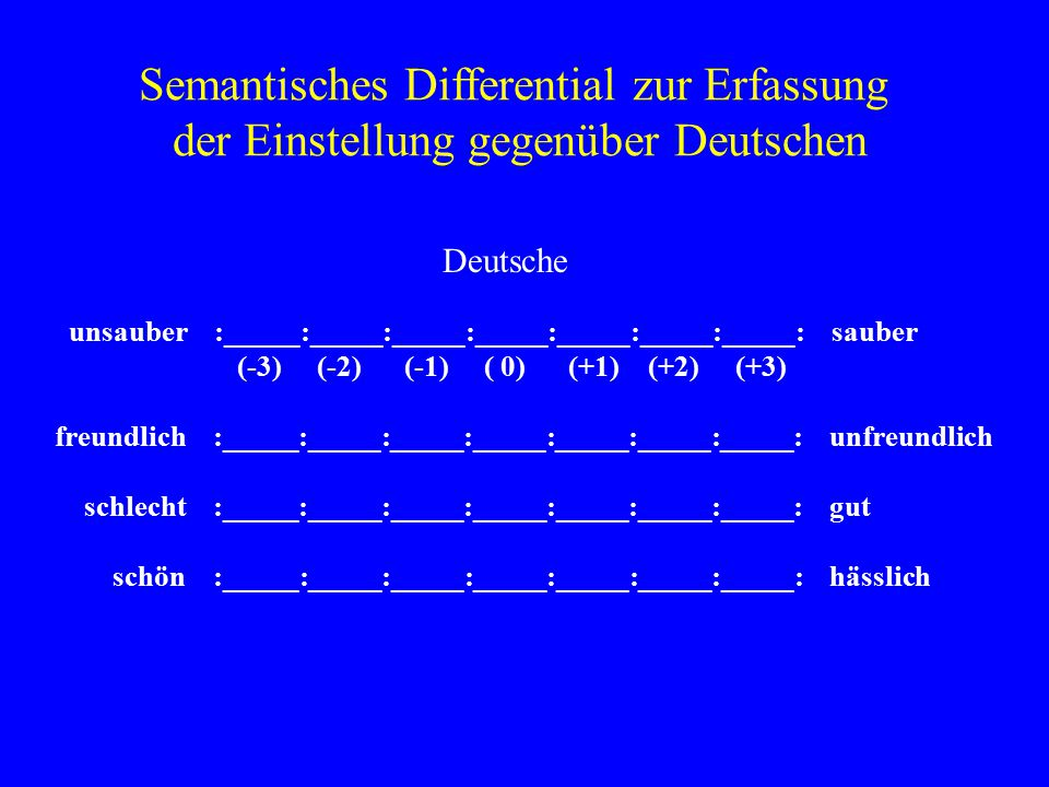 Deutsche unsauber :_____:_____:_____:_____:_____:_____:_____: sauber (-3) (-2) (-1) ( 0) (+1) (+2) (+3) freundlich :_____:_____:_____:_____:_____:____