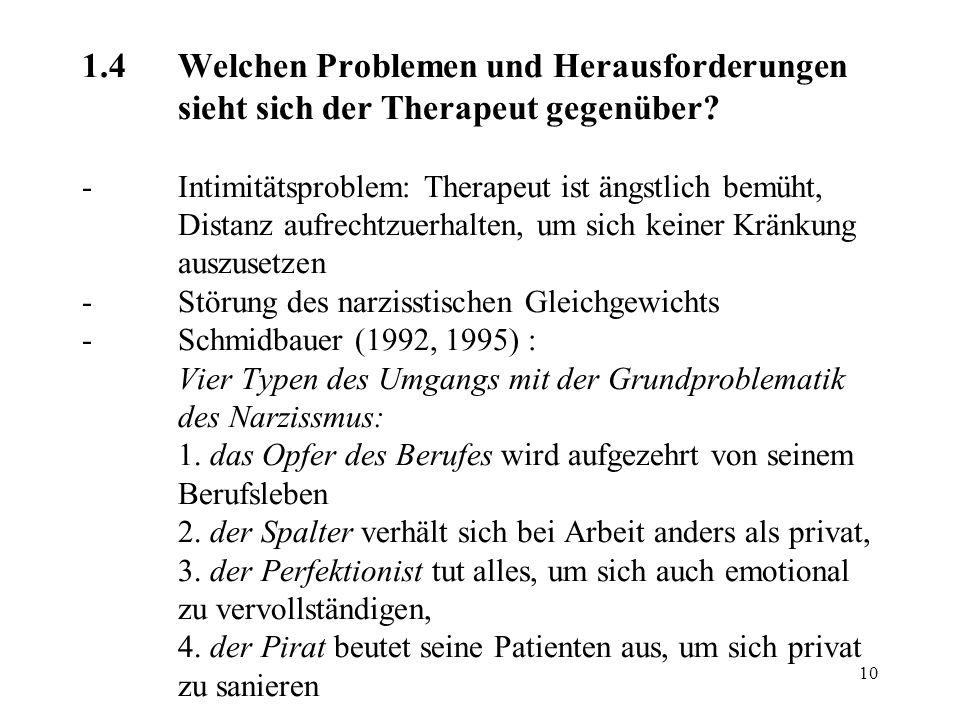 10 1.4Welchen Problemen und Herausforderungen sieht sich der Therapeut gegenüber? - Intimitätsproblem: Therapeut ist ängstlich bemüht, Distanz aufrech