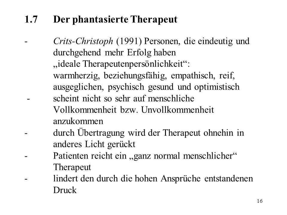 """16 1.7Der phantasierte Therapeut -Crits-Christoph (1991) Personen, die eindeutig und durchgehend mehr Erfolg haben """"ideale Therapeutenpersönlichkeit"""":"""