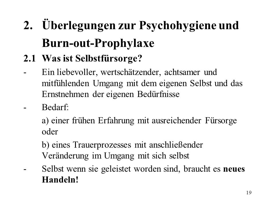 19 2.Überlegungen zur Psychohygiene und Burn-out-Prophylaxe 2.1Was ist Selbstfürsorge? -Ein liebevoller, wertschätzender, achtsamer und mitfühlenden U