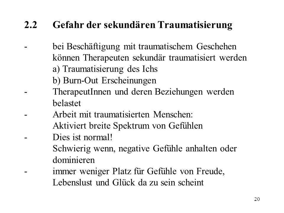 20 2.2Gefahr der sekundären Traumatisierung -bei Beschäftigung mit traumatischem Geschehen können Therapeuten sekundär traumatisiert werden a) Traumat