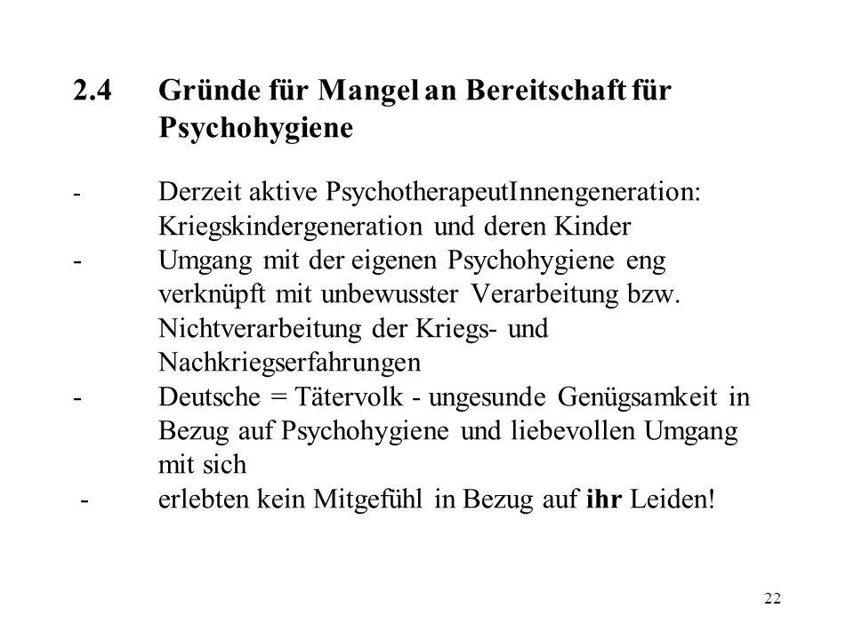 22 2.4Gründe für Mangel an Bereitschaft für Psychohygiene - Derzeit aktive PsychotherapeutInnengeneration: Kriegskindergeneration und deren Kinder -Um