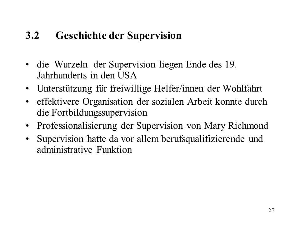 27 3.2Geschichte der Supervision die Wurzeln der Supervision liegen Ende des 19. Jahrhunderts in den USA Unterstützung für freiwillige Helfer/innen de