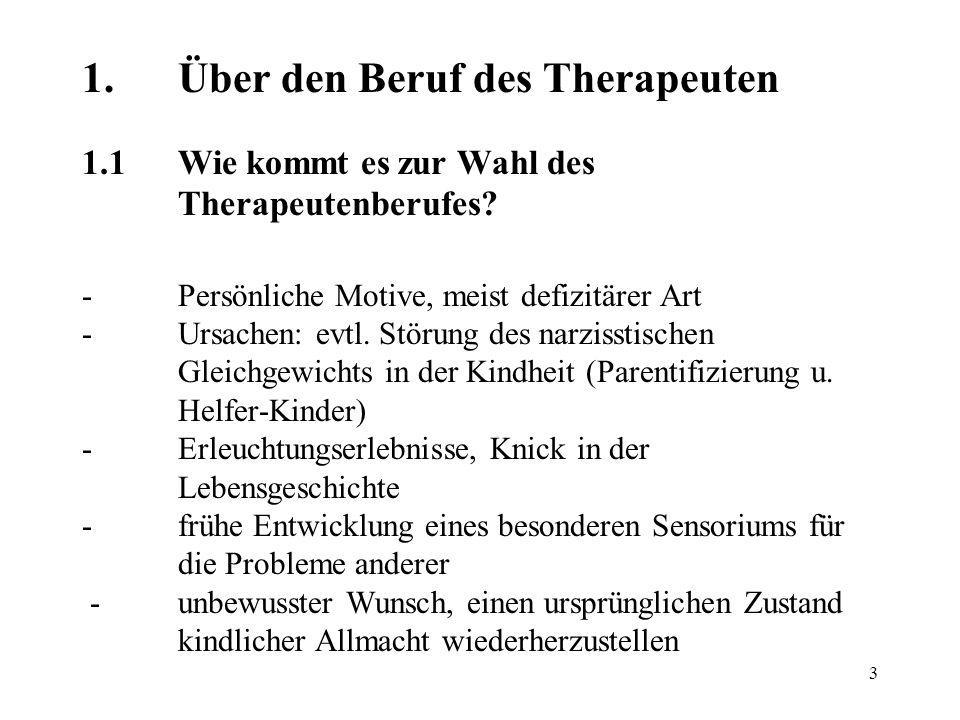 3 – 1.Über den Beruf des Therapeuten 1.1Wie kommt es zur Wahl des Therapeutenberufes? -Persönliche Motive, meist defizitärer Art -Ursachen: evtl. Stör