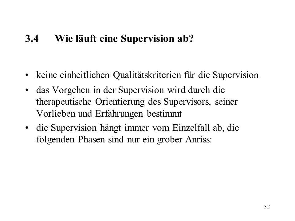 32 3.4Wie läuft eine Supervision ab? keine einheitlichen Qualitätskriterien für die Supervision das Vorgehen in der Supervision wird durch die therape