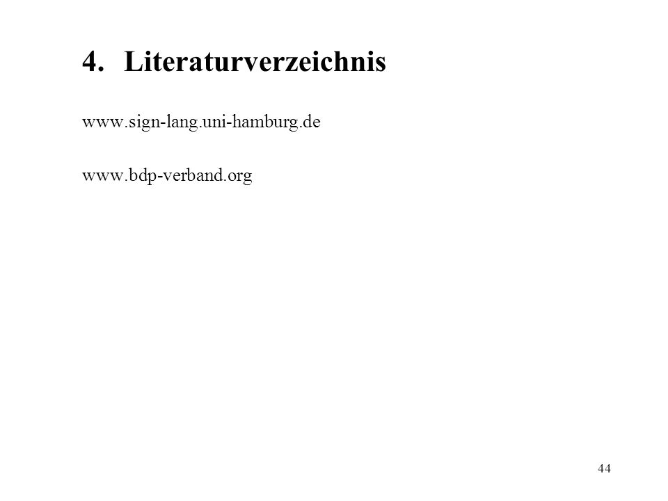 44 4.Literaturverzeichnis www.sign-lang.uni-hamburg.de www.bdp-verband.org