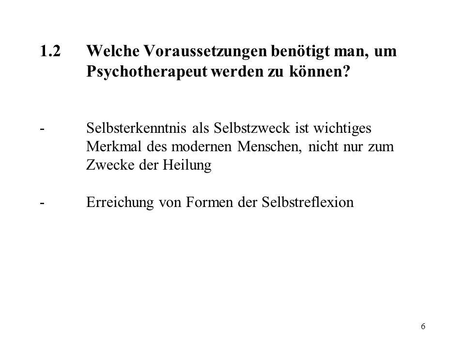 6 1.2Welche Voraussetzungen benötigt man, um Psychotherapeut werden zu können? -Selbsterkenntnis als Selbstzweck ist wichtiges Merkmal des modernen Me
