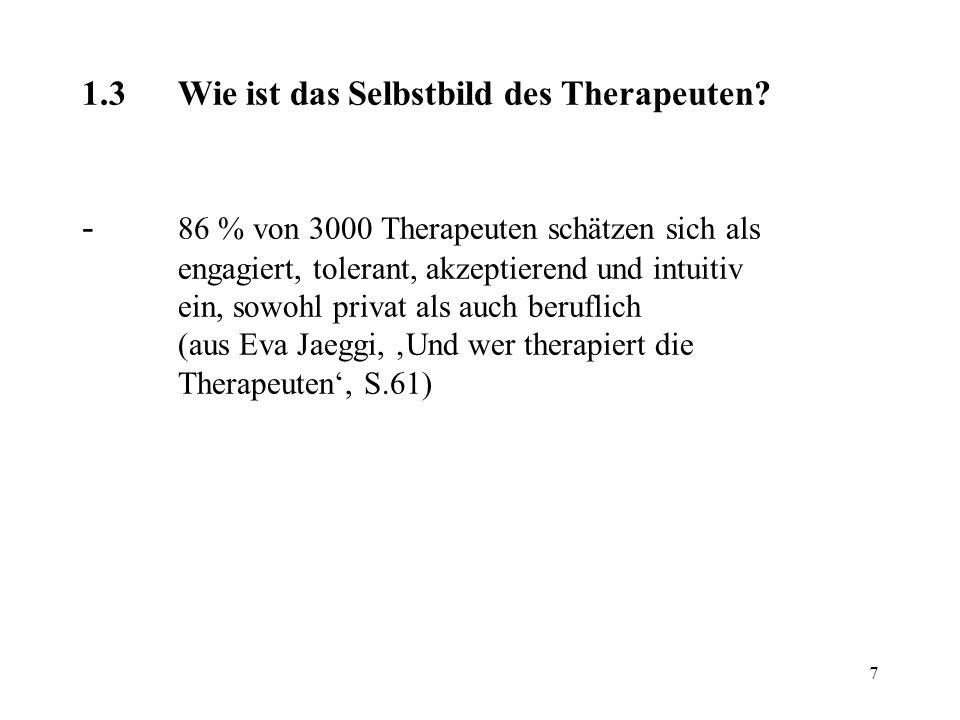 7 1.3Wie ist das Selbstbild des Therapeuten? - 86 % von 3000 Therapeuten schätzen sich als engagiert, tolerant, akzeptierend und intuitiv ein, sowohl