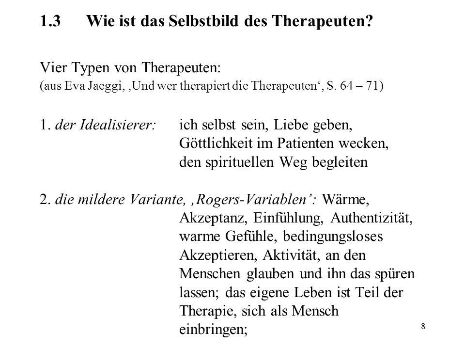 8 1.3Wie ist das Selbstbild des Therapeuten? Vier Typen von Therapeuten: (aus Eva Jaeggi, 'Und wer therapiert die Therapeuten', S. 64 – 71) 1. der Ide
