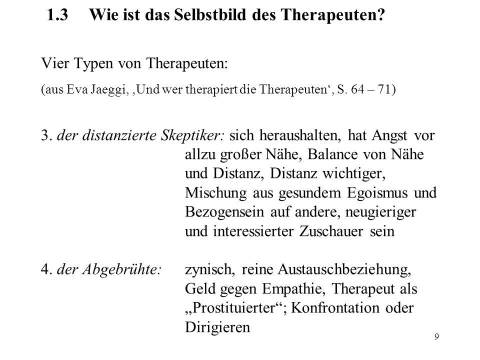 9 1.3Wie ist das Selbstbild des Therapeuten? Vier Typen von Therapeuten: (aus Eva Jaeggi, 'Und wer therapiert die Therapeuten', S. 64 – 71) 3. der dis