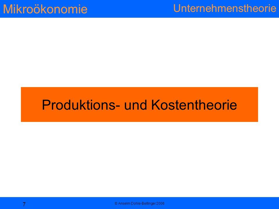 Mikroökonomie Unternehmenstheorie © Anselm Dohle-Beltinger 2006 7 Produktions- und Kostentheorie