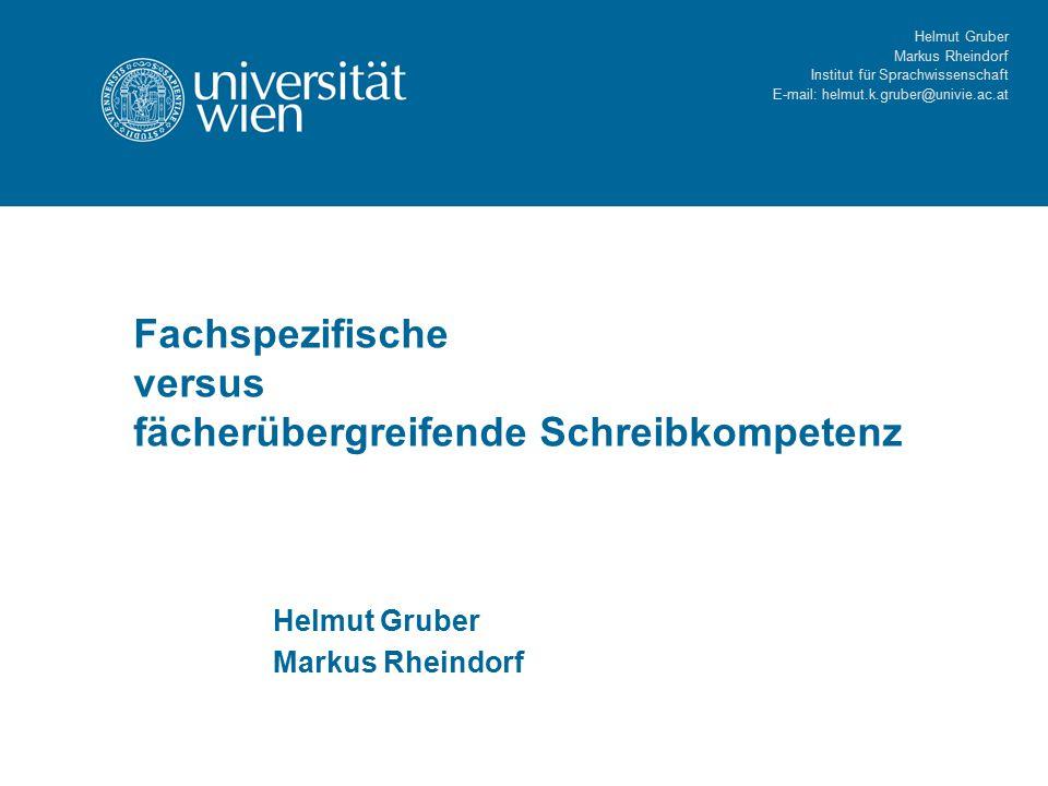 Helmut Gruber Markus Rheindorf Institut für Sprachwissenschaft E-mail: helmut.k.gruber@univie.ac.at Fachspezifische versus fächerübergreifende Schreibkompetenz Helmut Gruber Markus Rheindorf