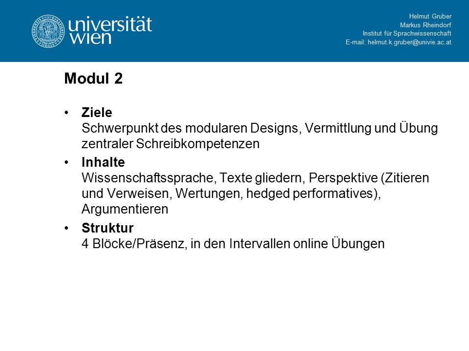 Helmut Gruber Markus Rheindorf Institut für Sprachwissenschaft E-mail: helmut.k.gruber@univie.ac.at Modul 2 Ziele Schwerpunkt des modularen Designs, V