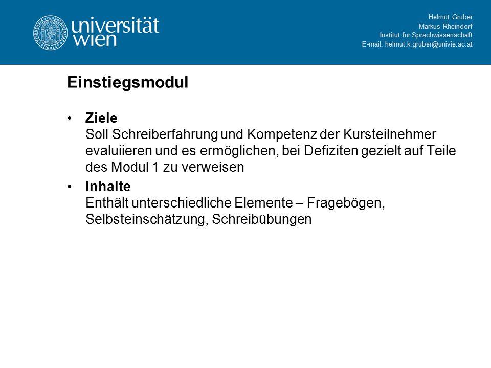 Helmut Gruber Markus Rheindorf Institut für Sprachwissenschaft E-mail: helmut.k.gruber@univie.ac.at Modul 1 (Lerninhalte online) http://www.univie.ac.at/linguistics/personal/helmut/Schrei bprojekt/Kurs/Modul1/index.htmhttp://www.univie.ac.at/linguistics/personal/helmut/Schrei bprojekt/Kurs/Modul1/index.htm