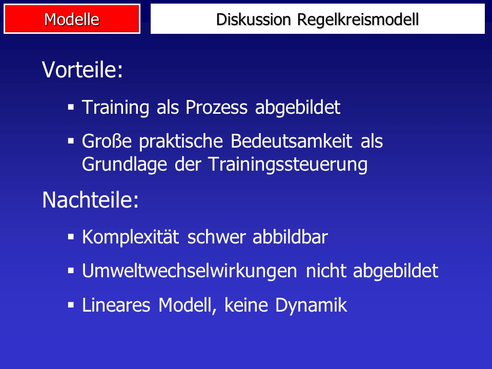 Modelle Diskussion Regelkreismodell Vorteile:  Training als Prozess abgebildet  Große praktische Bedeutsamkeit als Grundlage der Trainingssteuerung