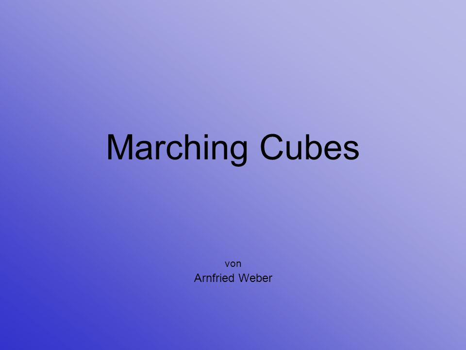 Überblick Motivation Marching Cubes Algorithmus Topologisch korrekter MC Extended MC