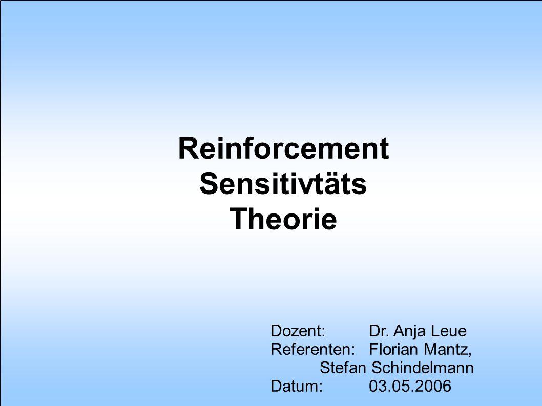 Dozent: Dr. Anja Leue Referenten: Florian Mantz, Stefan Schindelmann Datum: 03.05.2006 Reinforcement Sensitivtäts Theorie